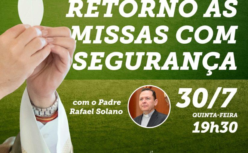 LIVE: RETORNO ÀS MISSAS COM SEGURANÇA  – 30/7 às 19h30